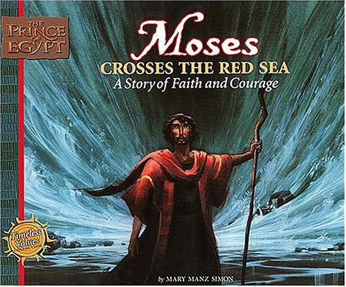 Moses Crosses the Red Sea: A Story of Faith and Courage (Prince of Egypt Values Series) - Mary Manz Simon