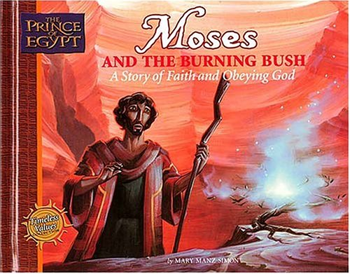 Moses and the Burning Bush: A Story of Faith and Obeying God (Prince of Egypt - Timeless Values Collection) - Mary Manz Simon