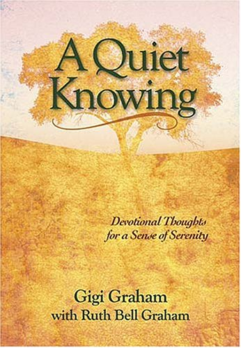 A Quiet Knowing - Ruth Bell Graham; Gigi Tchividjian