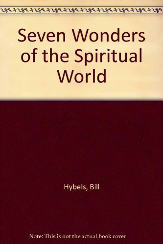 Seven Wonders of the Spiritual World - Bill Hybels