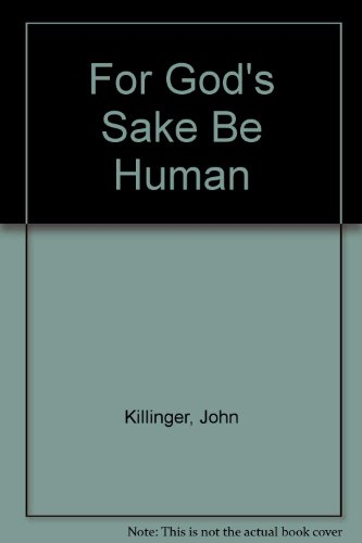 For God's Sake Be Human - John Killinger