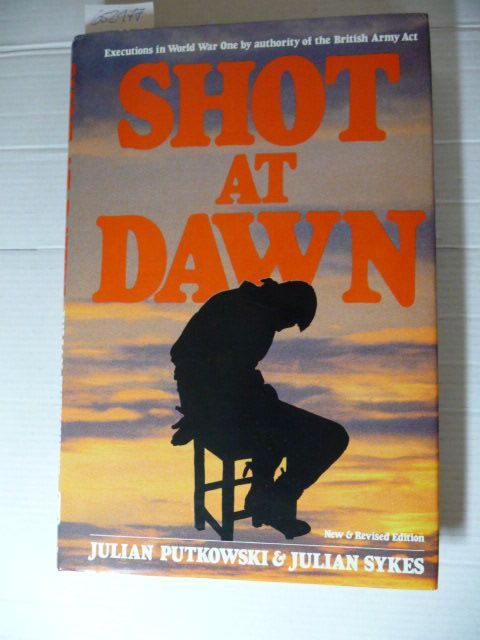 Shot at Dawn: Executions in World War One by Authority of the British Army Act - Putkowski, Julian, Sykes, Julian