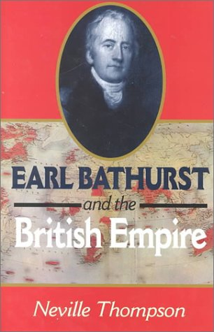 Earl Bathurst and the British Empire - Neville Thompson