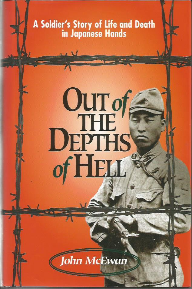 OUT OF THE DEPTHS OF HELL: A Soldier's Story of Life and Death in Japanese Hands - McEWAN, John