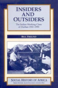 Insiders and Outsiders: Indian Working Class of Durban, 1910-90