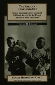 African Rank-And-File: Social Implications of Colonial Military Service in the King's African Rifles, 1