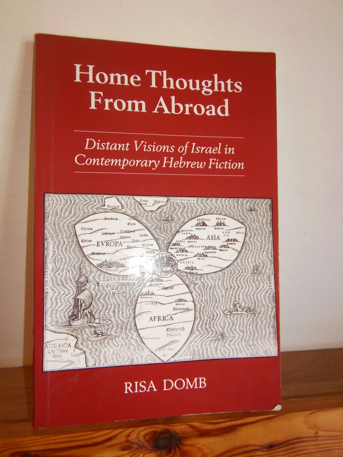 Home Thoughts from Abroad: Distant Visions of Israel in Contemporary Hebrew Fiction - Domb, Risa