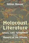 Holocaust Literature: Schulz, Levi, Spiegelman and the Memory of the Offence