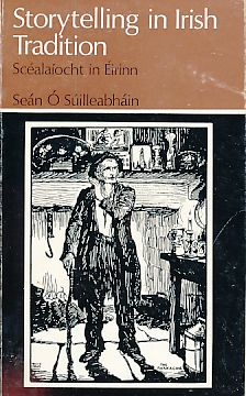 Storytelling in Irish Tradition. First Edition. - O Suilleabhain, Sean
