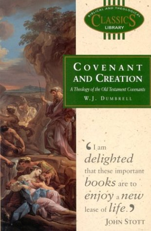 Covenant and Creation: A Theology of the Old Testament Covenants (Biblical and Theological Classics Library, Vol. 12) - William J. Dumbrell