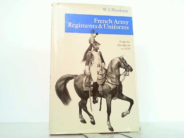 French Army regiments and uniforms from the Revolution to 1870, (Arms and Armour Press. Illustrated monographs)