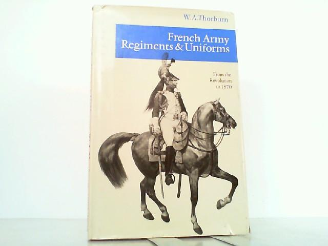 French Army Regiments and Uniforms from the Revolution to 1870. - Thorburn, W.A.