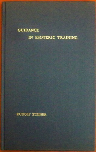 Guidance in Esoteric Training : From the Esoteric School - Rudolf Steiner