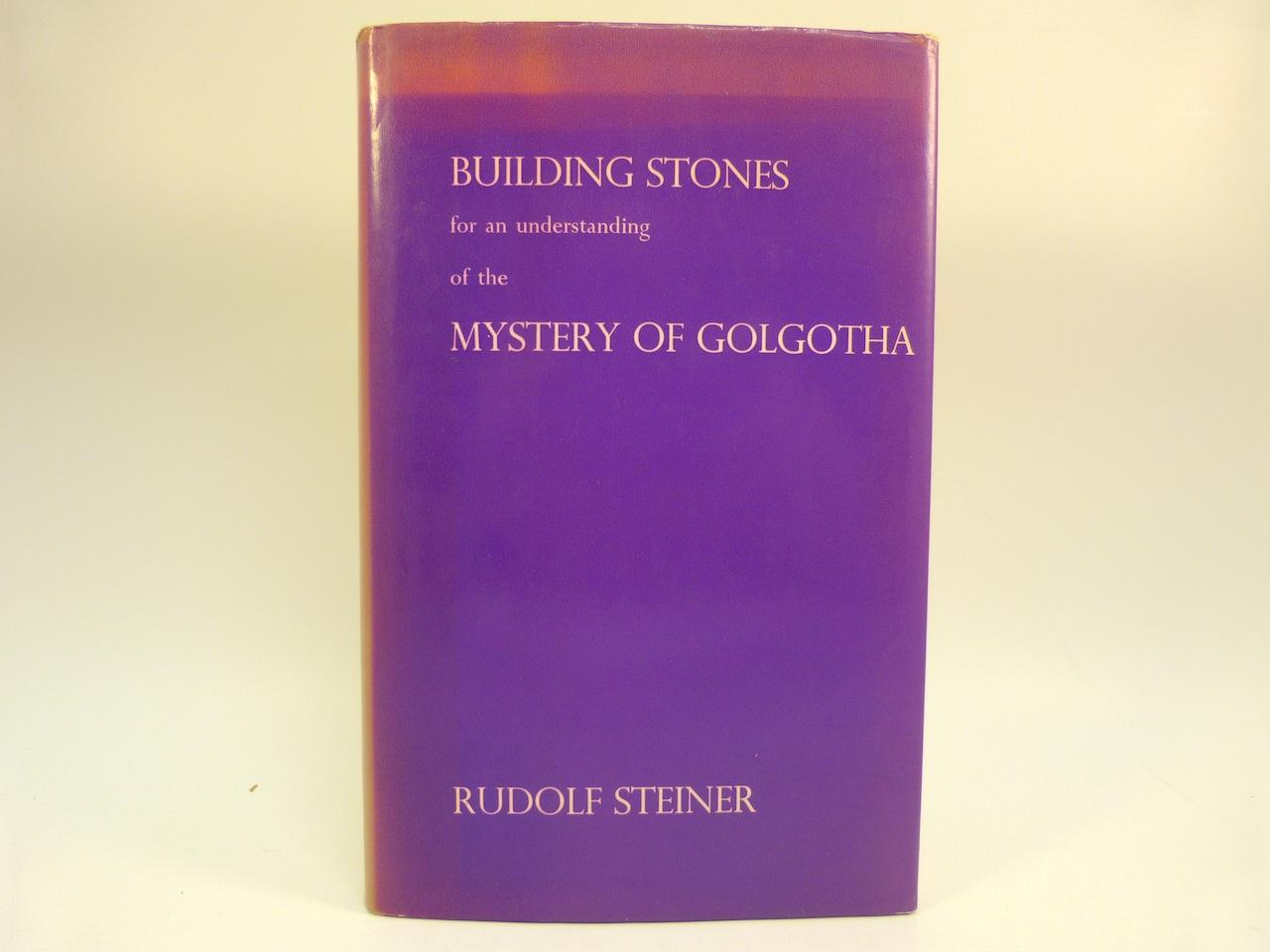 BUILDING STONES FOR AN UNDERSTANDING OF THE MYSTERY OF GOLGOTHA : TEN LECTURES GIVEN IN BERLIN FROM 27TH MARCH TO 8TH MAY, 1917 - Steiner, Rudolf (Translated by A.H. Parker)