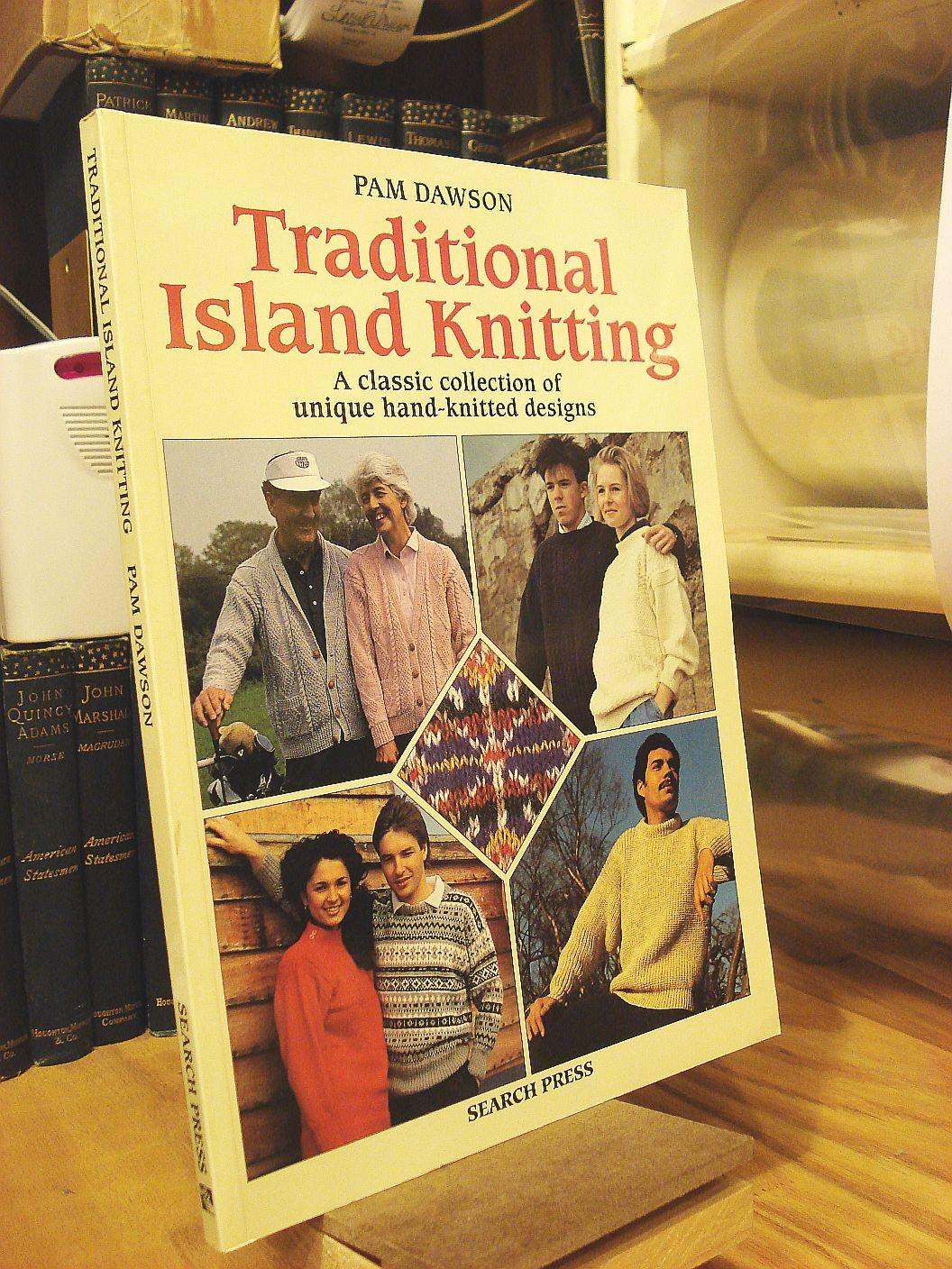 Traditional Island Knitting: Including Aran, Channel Isles, Fair Isle, Falkland Isles, Iceland and Shetland - Dawson, Pam