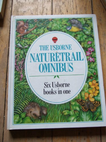 The Usborne Naturetrail Omnibus: Combined Volume: Birdwatching / Wild Flowers / Seashore Life / Insect Watching / Ponds and Streams / Trees - Hart, M.
