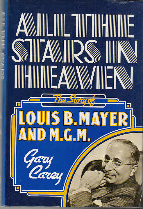 All the Stars in Heaven: Story of Louis B.Mayer and M.G.M. - Carey, Gary