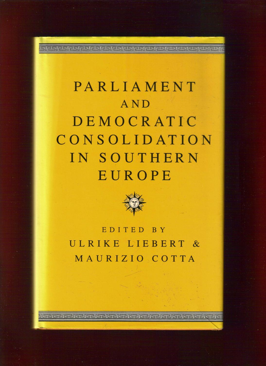 Parliament and Democratic Consolidation in Southern Europe - Liebert, Ulrike and Cotta, Maurizio