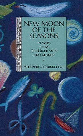 New Moon of the Seasons: Prayers from the Highlands and Islands (Floris classics) - Alexander Carmichael; Alexander Carmichael