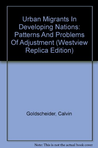 Urban Migrants In Developing Nations: Patterns And Problems Of Adjustment (Westview Replica Edition) - Calvin Goldscheider