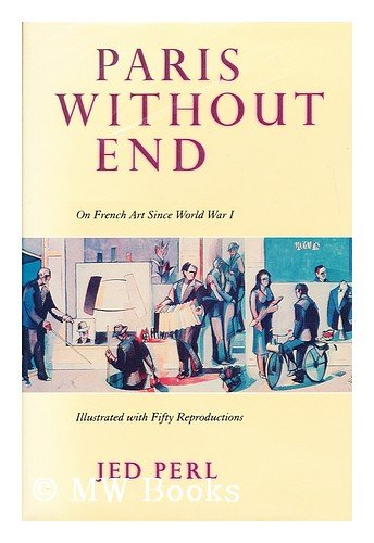 Paris Without End: On French Art Since World War I - Jed Perl