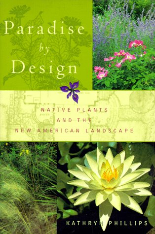 Paradise by Design: Native Plants and the New American Landscape - Kathryn Phillips