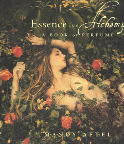 Essence and Alchemy: A Book of Perfume - Mandy Aftel