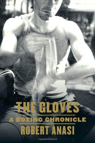 The Gloves: A Boxing Chronicle - Robert Anasi