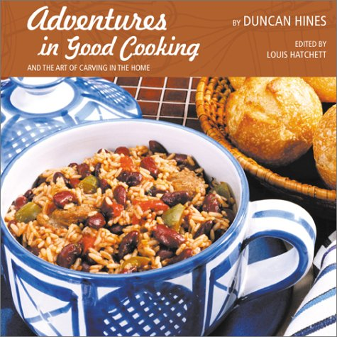Adventures in Good Cooking and the Art of Carving in the Home - Duncan Hines; Louis Hatchett