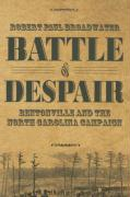 Battle of Despair: Bentonville and the North Carolina Campaign - Broadwater, Robert P.