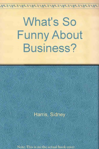 What's So Funny about Business? - Sidney Harris