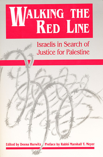 Walking the Red Line: Israelis in Search of Justice for Palestine - Deena Hurwitz