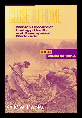 Close to Home : Women Reconnect Ecology, Health and Development Worldwide / Edited by Vandana Shiva - Shiva, Vandana