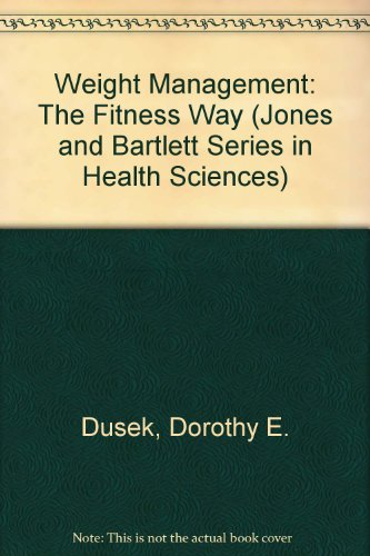 Weight Management the Fitness Way (Jones and Bartlett Series in Health Sciences) - Dorothy Dusek; Dusek