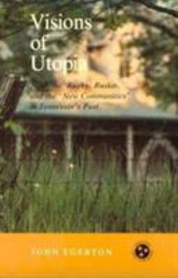 Visions of Utopia : Nashoba, Rugby, Ruskin, and the