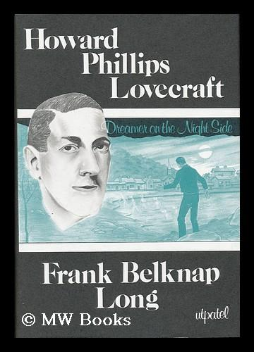 Howard Phillips Lovecraft : Dreamer on the Nightside / by Frank Belknap Long - Long, Frank Belknap (1903-)