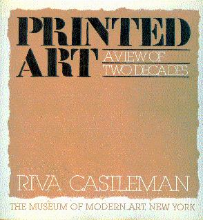 Printed Art: A View of Two Decades - Castleman, Riva (Curated by)