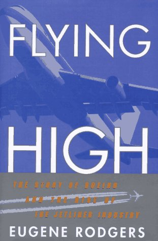 Flying High: The Story of Boeing and the Rise of the Jetliner Industry - Eugene Rodgers