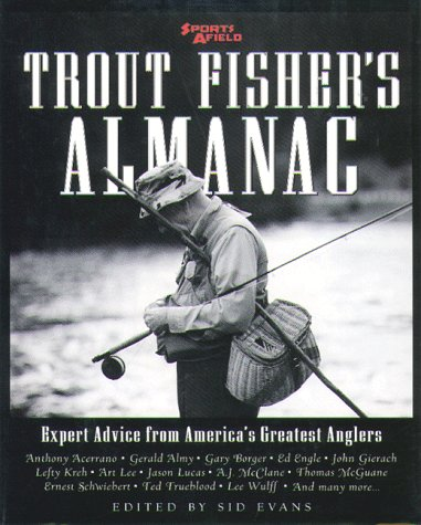 Trout Fisher's Almanac: Expert Advice from America's Greatest Anglers - Sid Evans; Sports Afield Magazine
