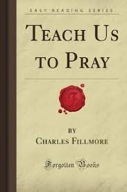 Teach Us to Pray - Charles Fillmore; Cora Fillmore