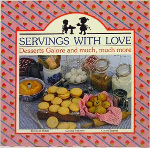 Servings with Love : Desserts Galore and Much, Much More - Elizabeth Pistole