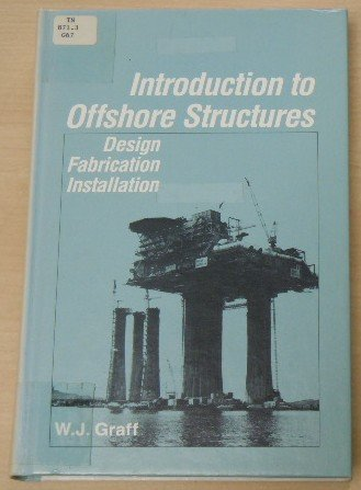 Introduction to Offshore Structures: Design, Fabrication, Installation. - William J. Graff