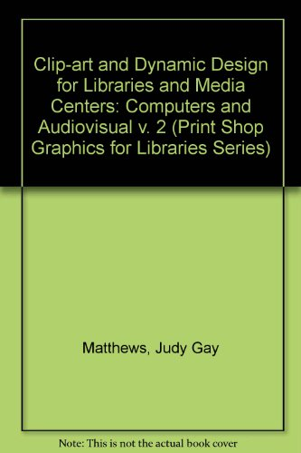 Clip Art and Dynamic Designs for Libraries and Media Centers: Computers and Audiovisual (Print Shop Graphics for Libraries Series) - Judy Gay Matthews; Michael Mancarella; Shirley Lambert