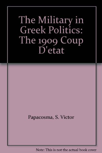 The Military in Greek Politics: The 1909 Coup D'etat - S. Victor Papacosma
