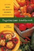 Vegetarian Southwest: Recipes from the Region's Favorite Restaurants