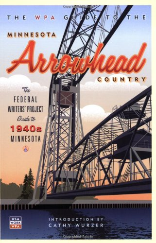 The WPA Guide to the Minnesota Arrowhead Country: The Federal Writers' Project Guide to 1930s Minnesota - Cathy Wurzer