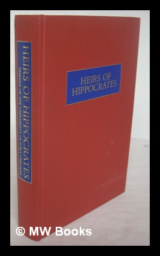 Heirs of Hippocrates : the development of medicine in a catalogue of historic books in the Health Sciences Library, the University of Iowa - University of Iowa. Health Sciences Library