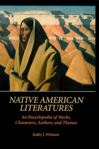 Native American Literatures: An Encyclopedia of Works, Characters, Authors, and Themes (ABC-CLIO Literary Companion) - Kathy J. Whitson