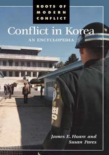 Conflict in Korea: An Encyclopedia (Roots of Modern Conflict) - James E. Hoare; Susan Pares
