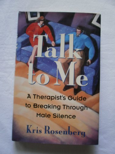 Talk to Me:  A Therapist's Guide to Breaking Through Male Silence - Kris Rosenberg